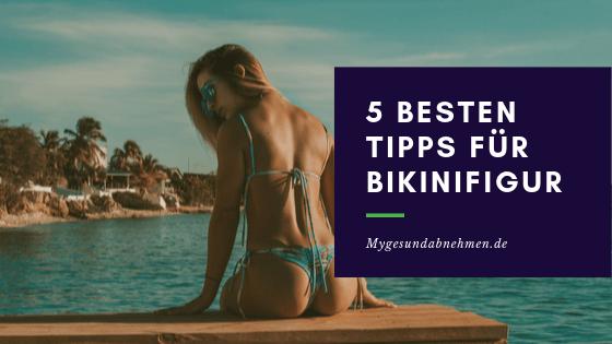 Die 5 besten Tipps für deine Bikinifigur
